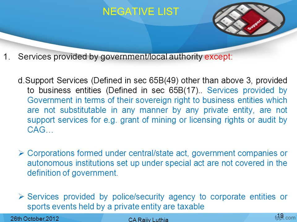 NEGATIVE LIST Services provided by government/local authority except: