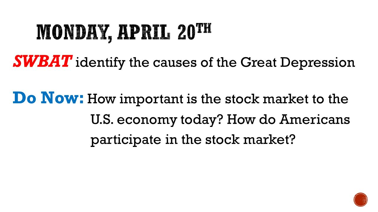 Monday, april 20th SWBAT identify the causes of the Great Depression