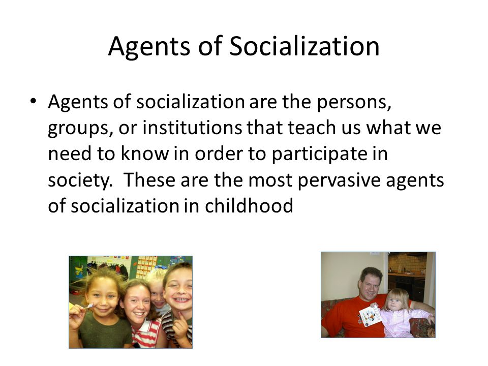 agents of socialization essay 5 Another agent of socialization that relates to school is our peer group unlike the agents we've already discussed - family and school - peer groups give us an.