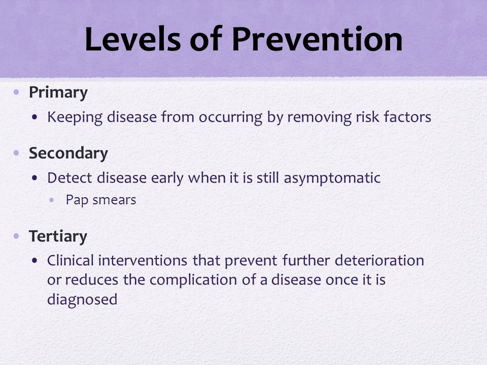 Levels of Prevention Primary Secondary Tertiary