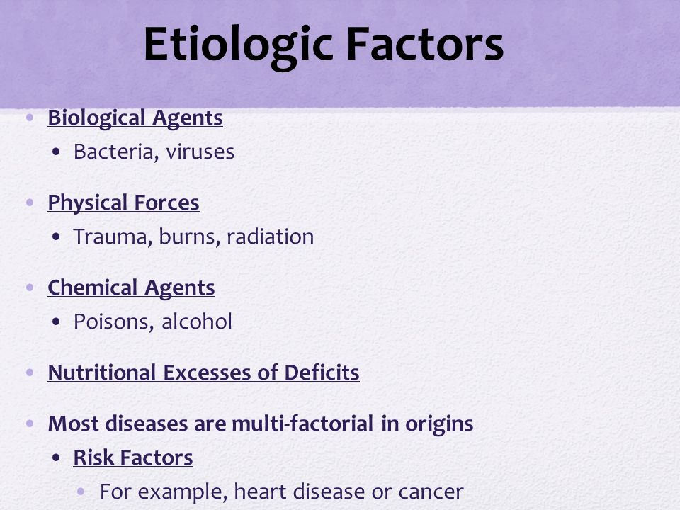 Etiologic Factors Biological Agents Bacteria, viruses Physical Forces