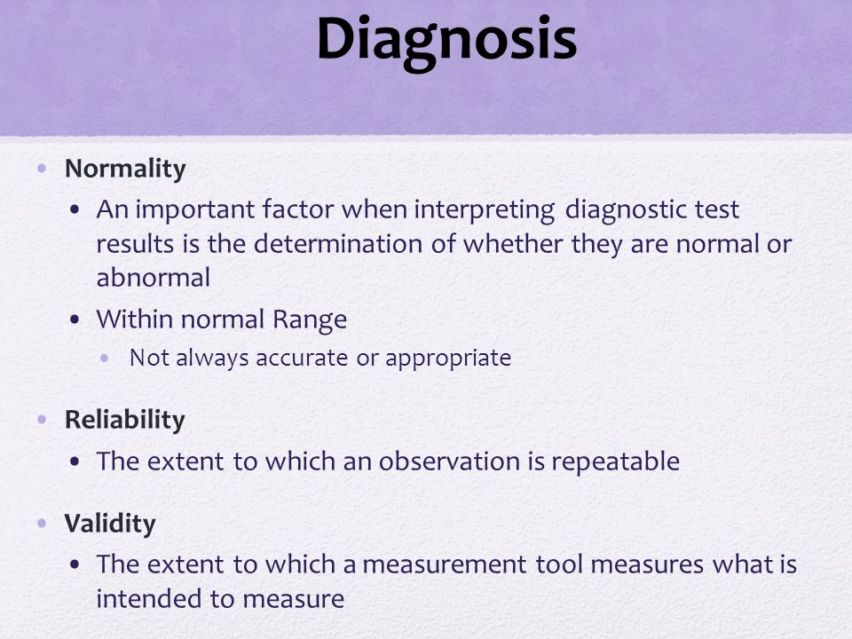 Diagnosis Normality. An important factor when interpreting diagnostic test results is the determination of whether they are normal or abnormal.