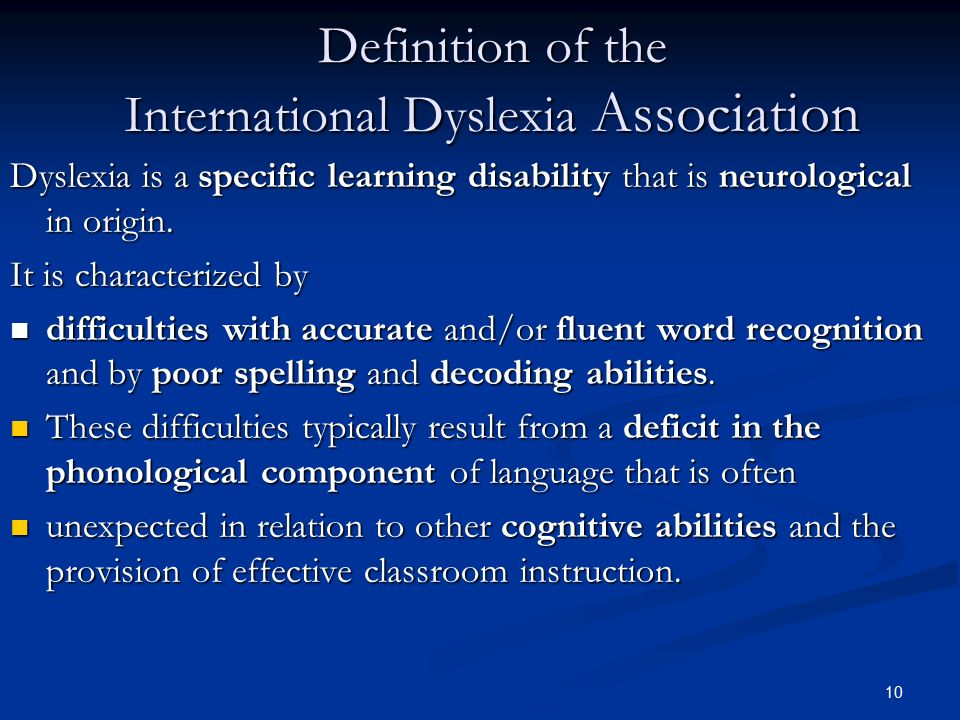 the definition of dyslexia In the past 25 years, scientific understanding of dyslexia and other learning disabilities has seen rapid progress in domains involving definition and classification, neuropsychological correlates, neurobiological factors, and intervention i discuss this progress, emphasizing the central organizing .