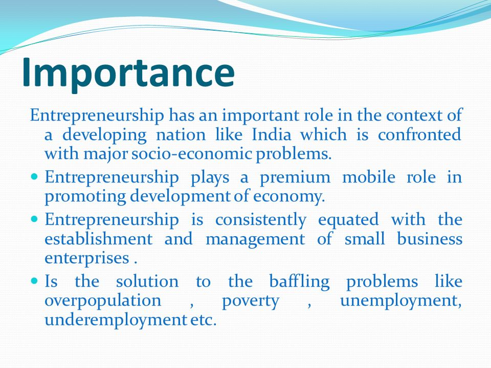 importance of entreprenuership The concept of entrepreneurship played a formative role in the emergence of business history as a distinct academic field since the middle of the nineteenth century,.