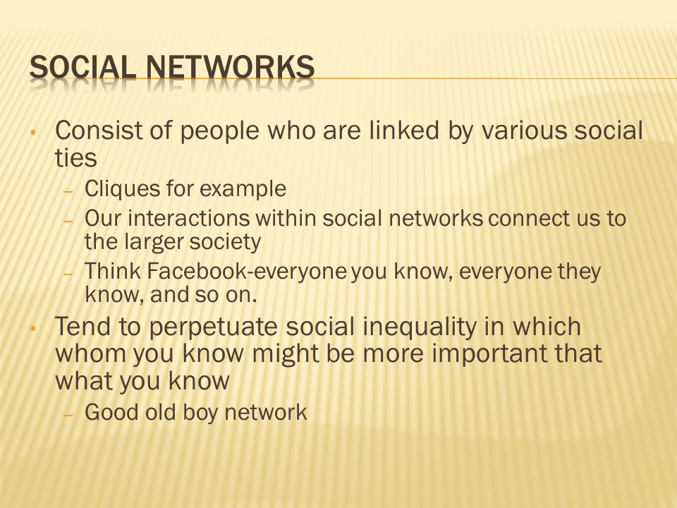 Social Networks Consist of people who are linked by various social ties. Cliques for example.