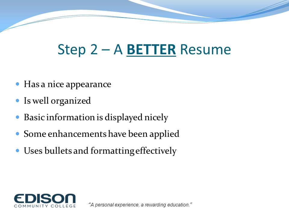 Step 2 \u2013 A BETTER Resume Has a nice appearance Is well organized
