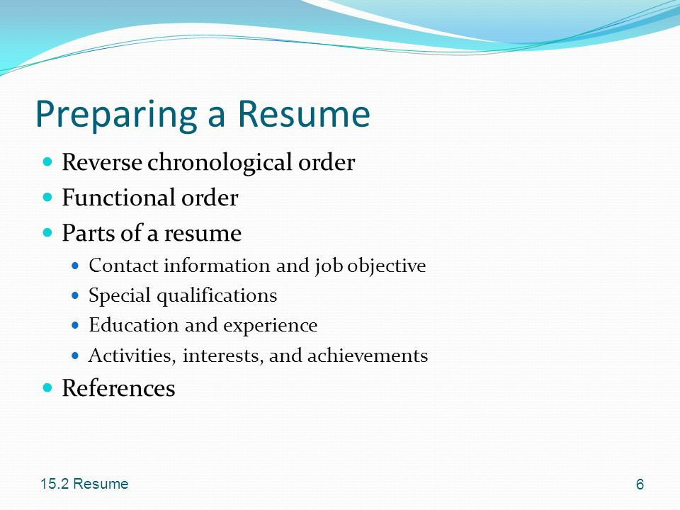Preparing a Resume Reverse chronological order Functional order