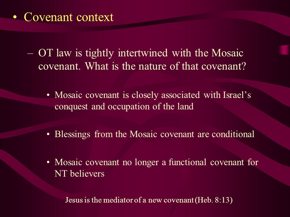 Covenant context OT law is tightly intertwined with the Mosaic covenant. What is the nature of that covenant