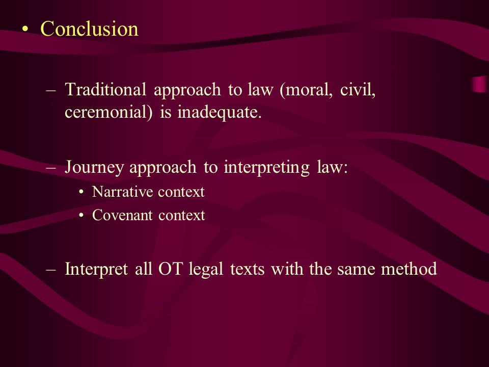 Conclusion Traditional approach to law (moral, civil, ceremonial) is inadequate. Journey approach to interpreting law: