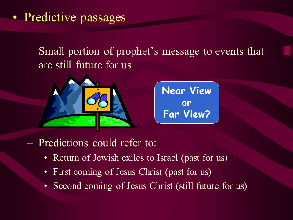 Predictive passages Small portion of prophet's message to events that are still future for us.