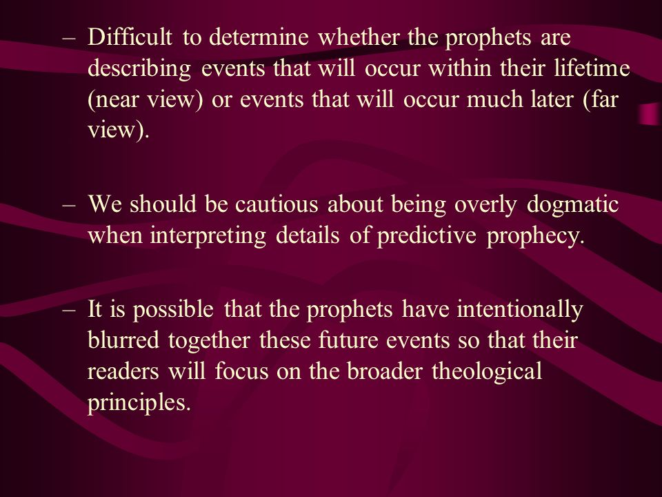 Difficult to determine whether the prophets are describing events that will occur within their lifetime (near view) or events that will occur much later (far view).