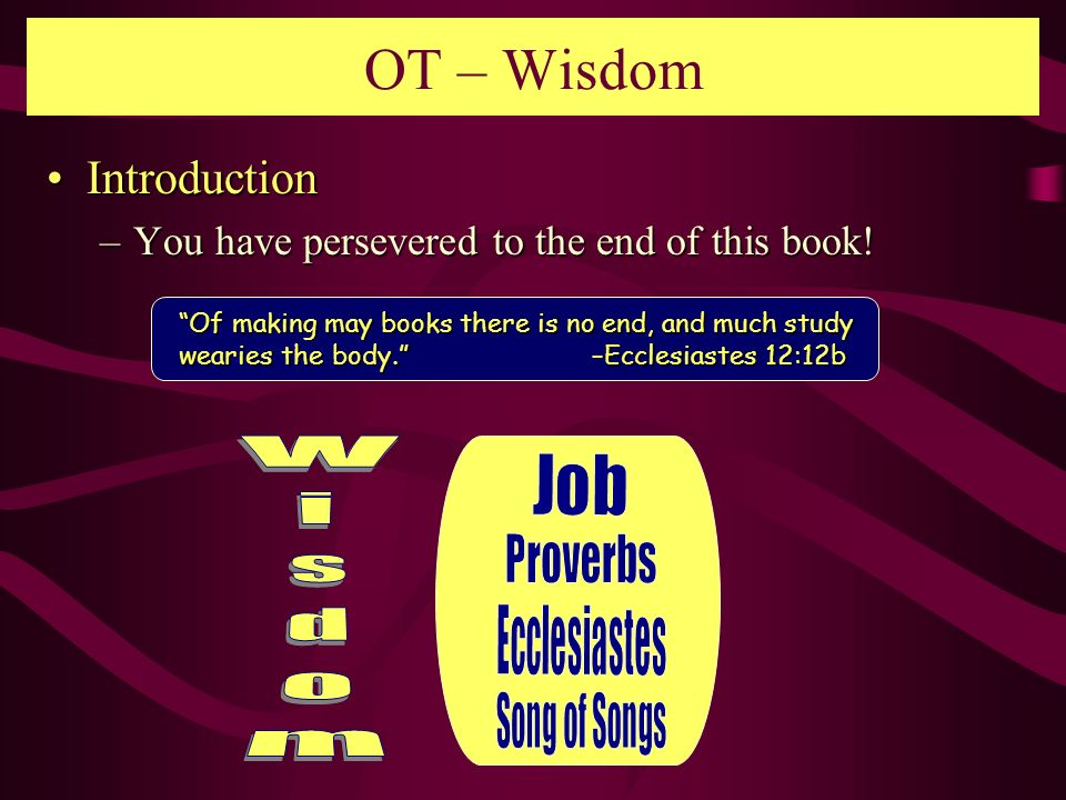 OT – Wisdom Introduction You have persevered to the end of this book!