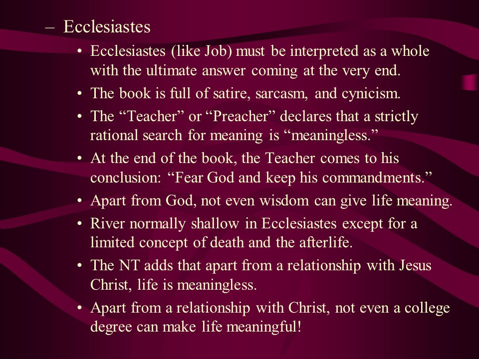 Ecclesiastes Ecclesiastes (like Job) must be interpreted as a whole with the ultimate answer coming at the very end.
