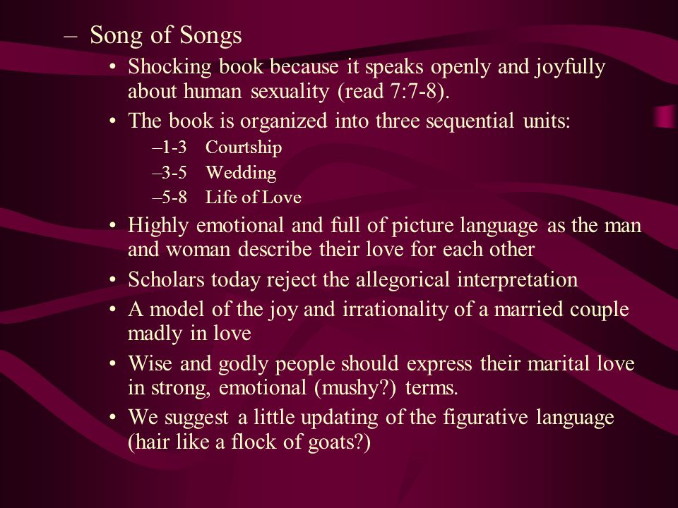 Song of Songs Shocking book because it speaks openly and joyfully about human sexuality (read 7:7-8).