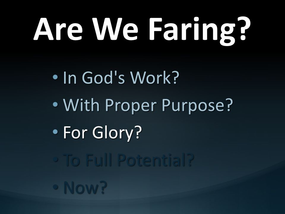 Are We Faring In God s Work With Proper Purpose For Glory