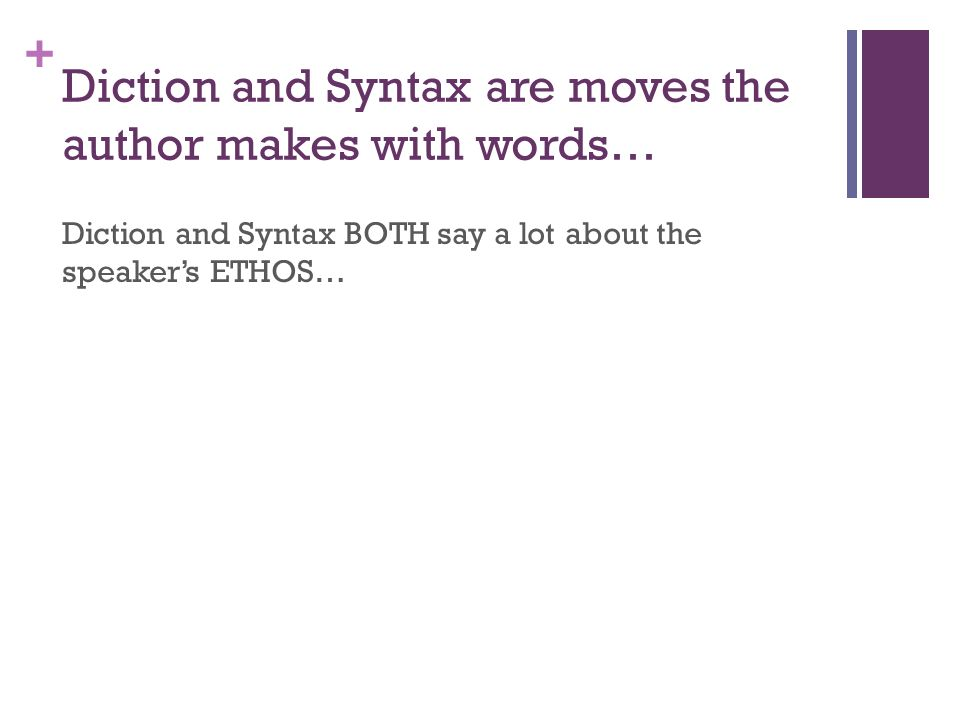 Diction and Syntax are moves the author makes with words…