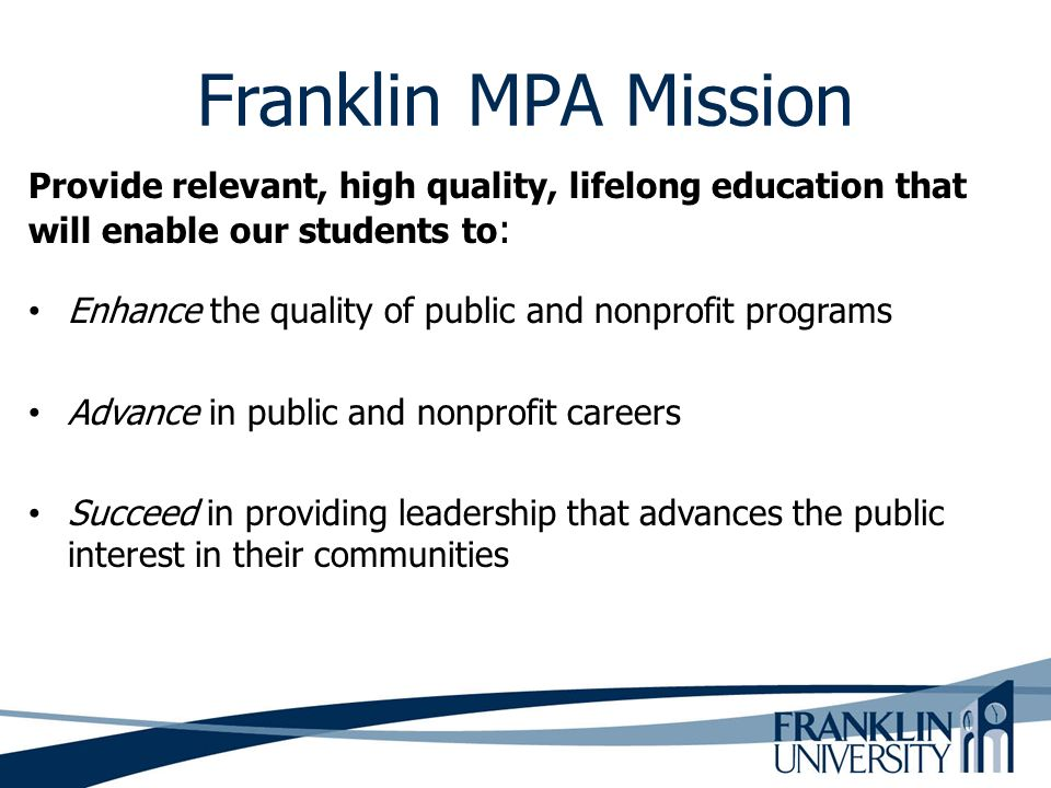Franklin MPA Mission Provide relevant, high quality, lifelong education that will enable our students to:
