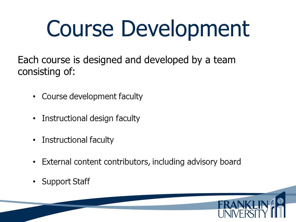 Course Development Each course is designed and developed by a team consisting of: Course development faculty.