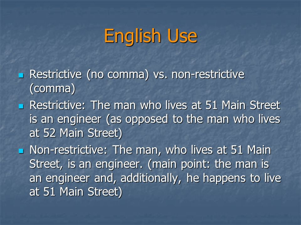 English Use Restrictive (no comma) vs. non-restrictive (comma)