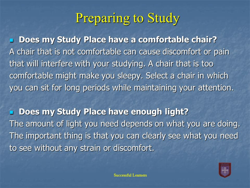 Preparing to Study Does my Study Place have a comfortable chair