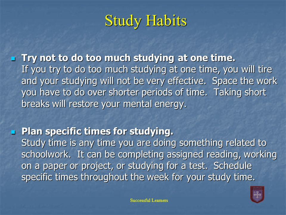 effective study habits of working students Successful students understand the importance of serious study skills  many  times students choose a work desk located in their room,.