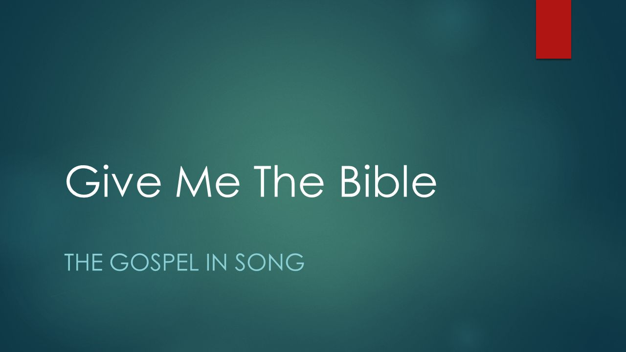 Give Me The Bible The Gospel In Song