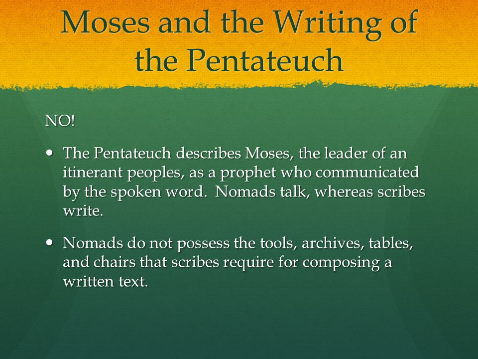 did moses write the pentateuch Moses wrote the law the pentateuch is commonly referred to as the law, but in a different context so no, moses did not write the pentateuch.