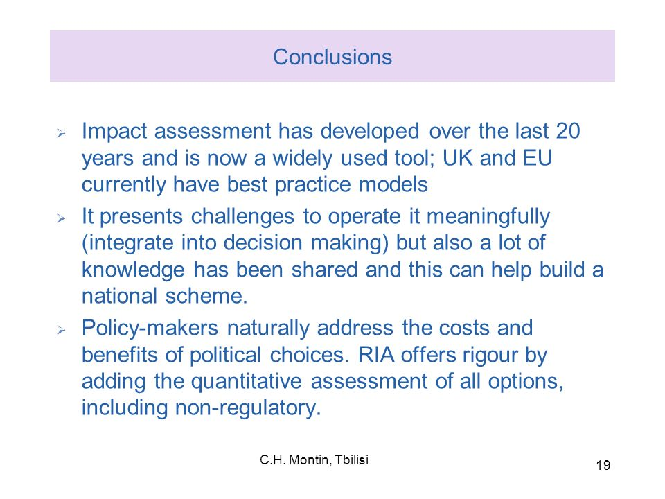 Conclusions Impact assessment has developed over the last 20 years and is now a widely used tool; UK and EU currently have best practice models.