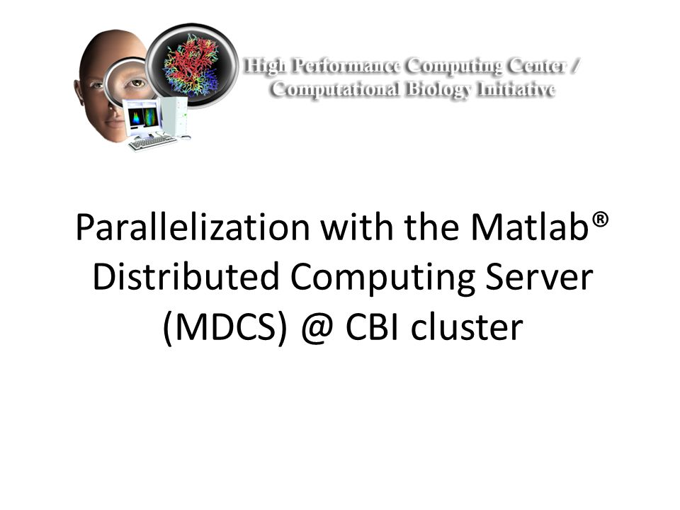 Parallelization with the Matlab® Distributed Computing Server (MDCS) @ CBI  cluster December 3, 2013 - Matlab Parallelization with the Matlab  Distributed