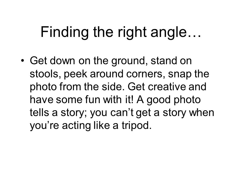 Finding the right angle…