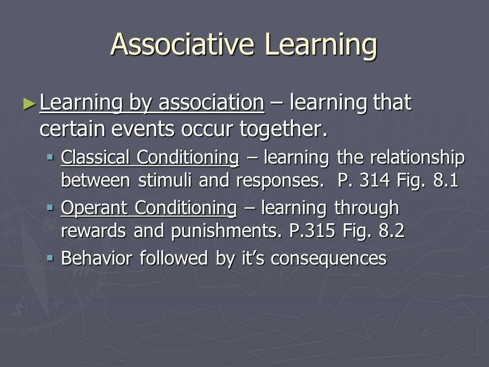 associative learning Abramson (1994, p 38) defines associative learning as:  a form of behaviour modification involving the association of two or more events, such as between two stimuli, or between a stimulus and a response.