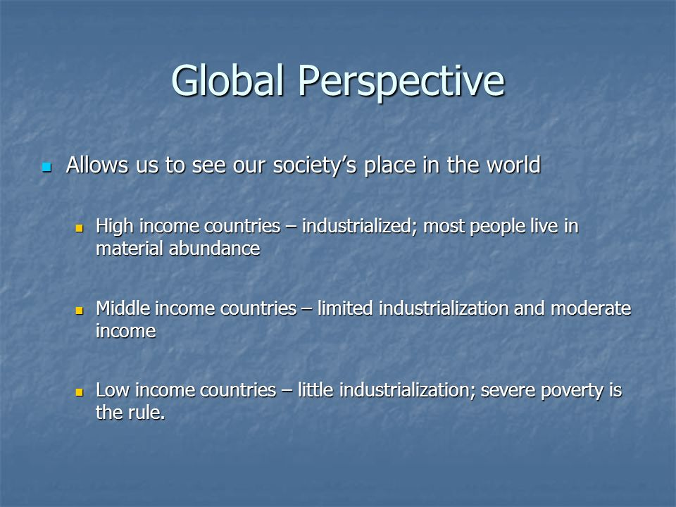 Global Perspective Allows us to see our society's place in the world