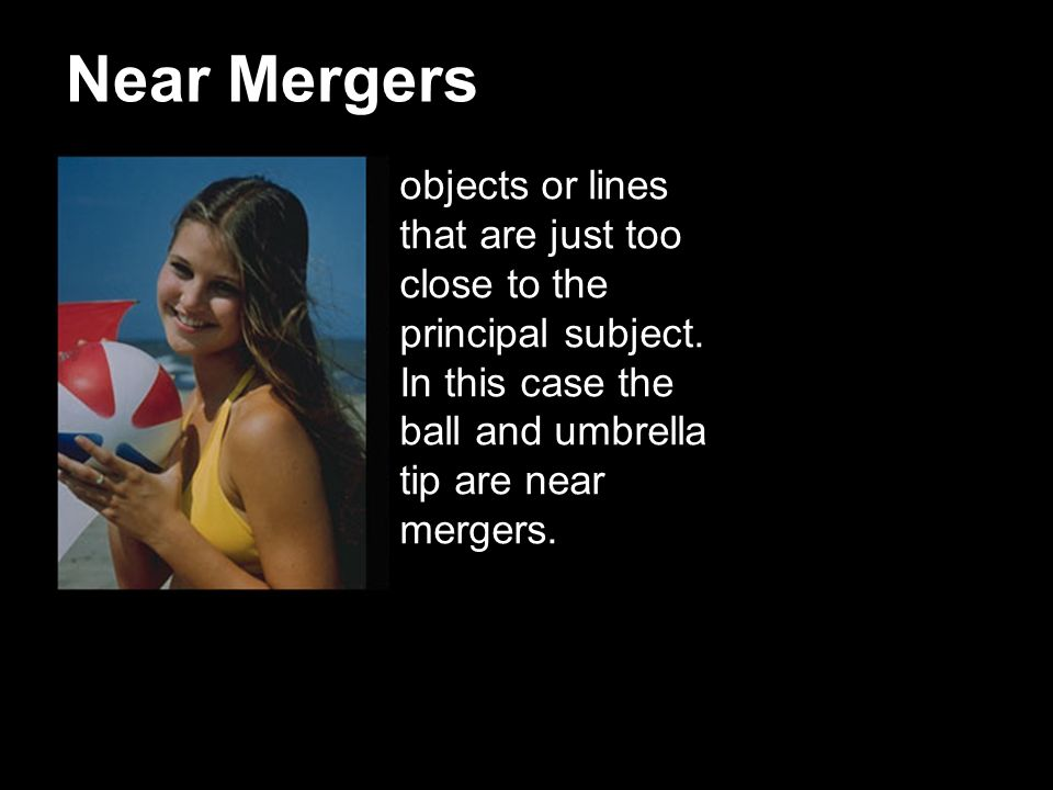 Near Mergers objects or lines that are just too close to the principal subject.