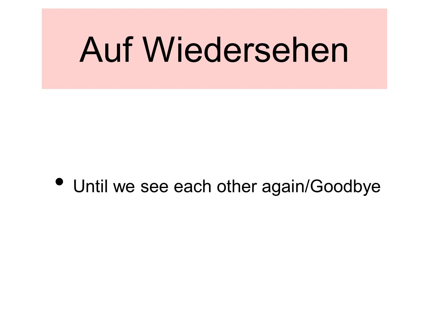 Auf Wiedersehen Until we see each other again/Goodbye