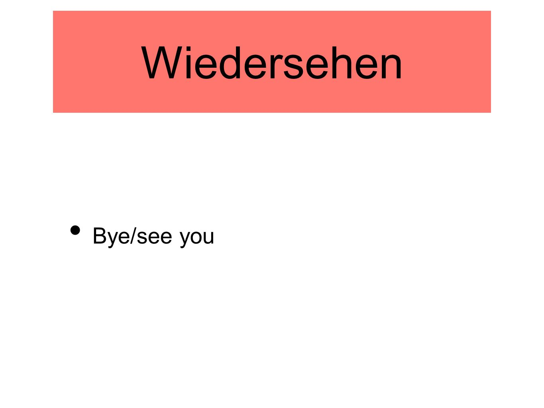 Wiedersehen Bye/see you