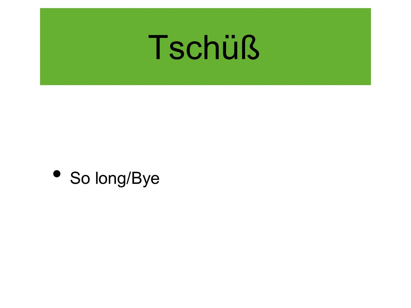 Tschüß So long/Bye