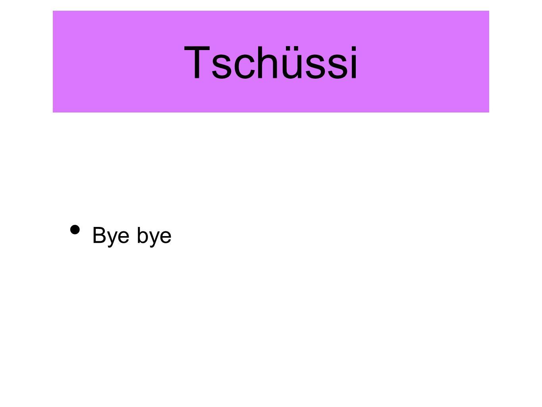 Tschüssi Bye bye