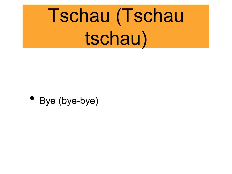 Tschau (Tschau tschau)