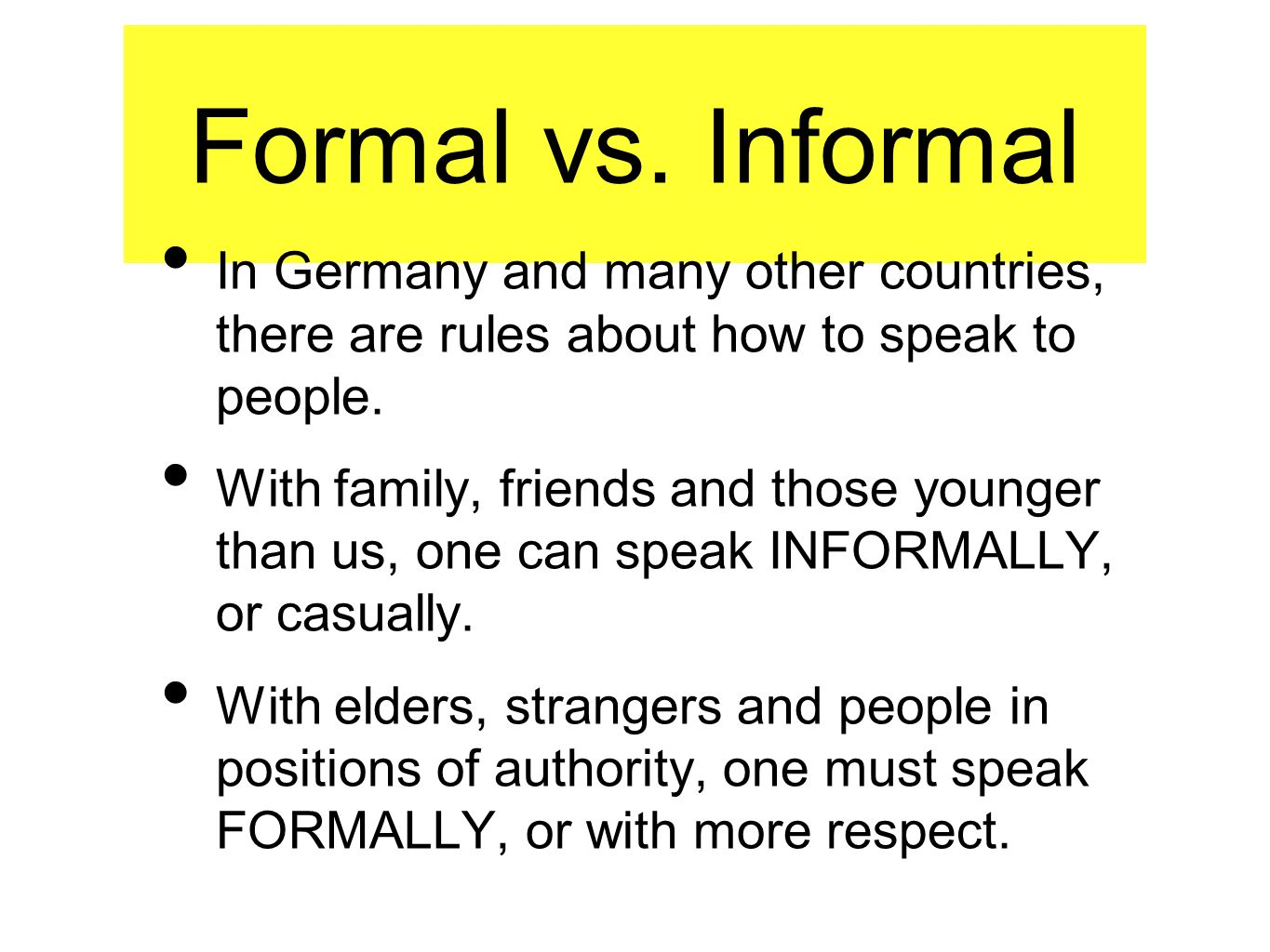 Formal vs. Informal In Germany and many other countries, there are rules about how to speak to people.