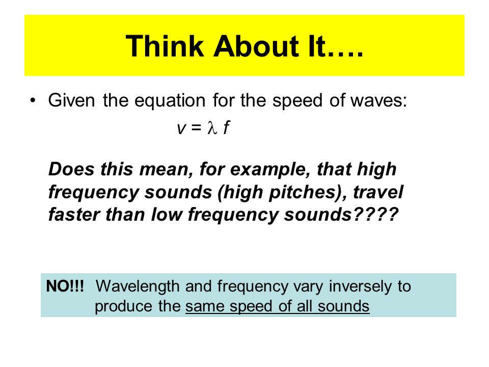 Think About It…. Given the equation for the speed of waves: v = l f