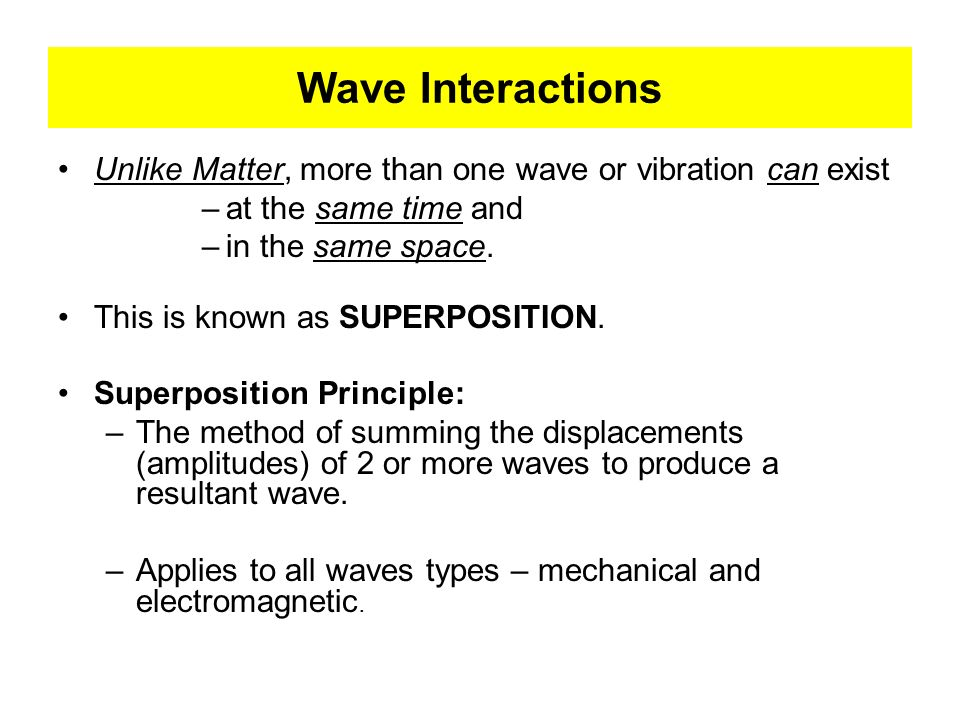 Wave Interactions Unlike Matter, more than one wave or vibration can exist. at the same time and. in the same space.
