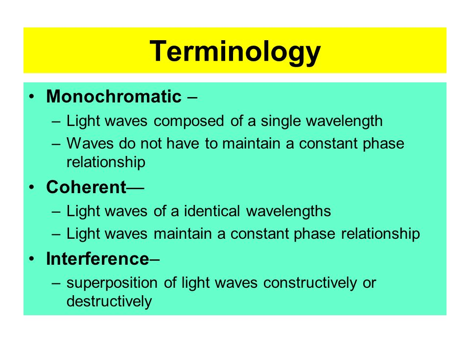 Terminology Monochromatic – Coherent— Interference–