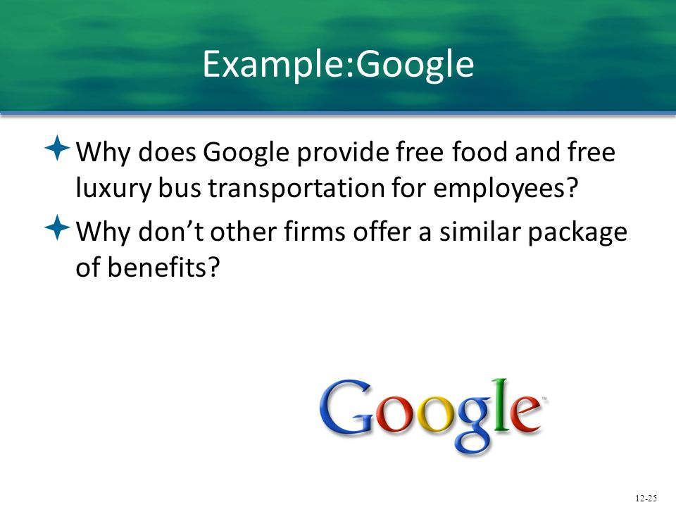 Example:Google Why does Google provide free food and free luxury bus transportation for employees