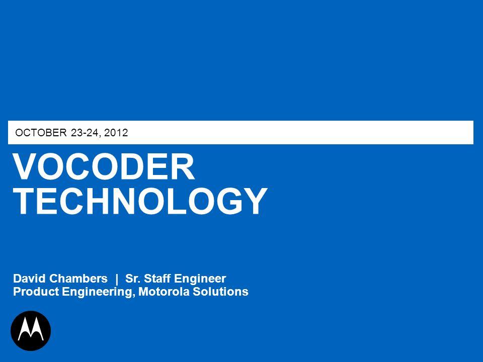 OCTOBER 23-24, 2012 VOCODER TECHNOLOGY