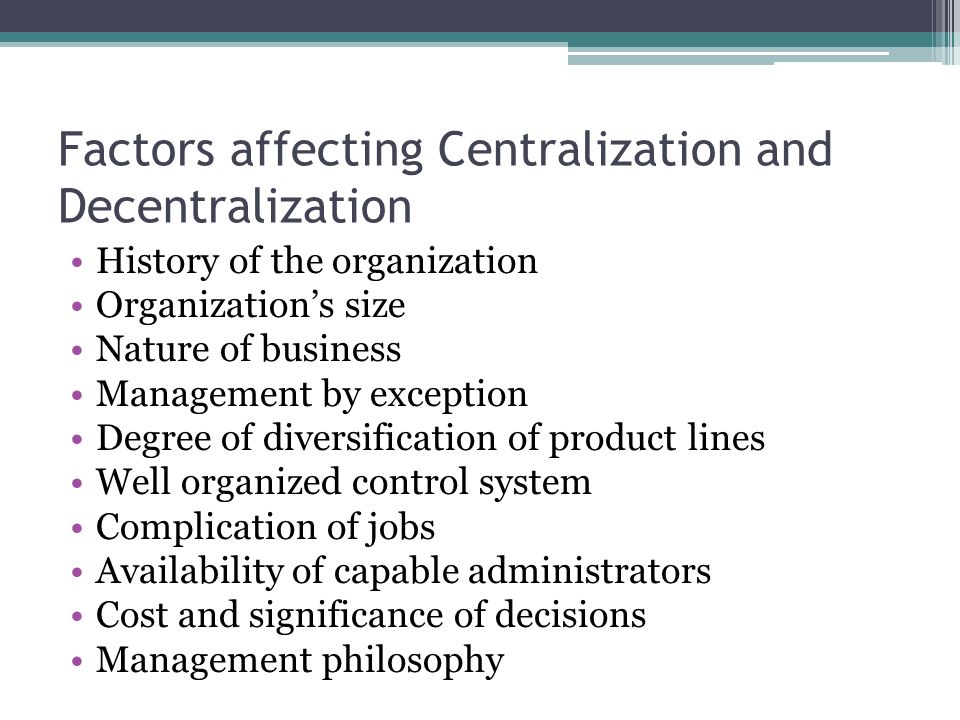 Factors affecting Centralization and Decentralization