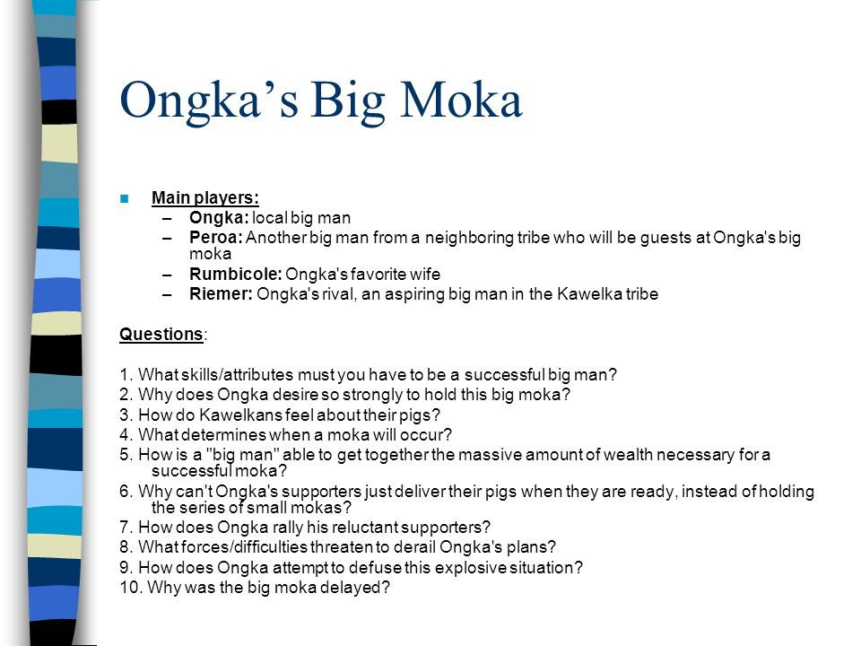 ongka big moka Summary ongka being a big man in the tribe of kawelka decides to arrange for a moka and this is intended to act as a payback to the neighboring tribe who had hosted it some years back.