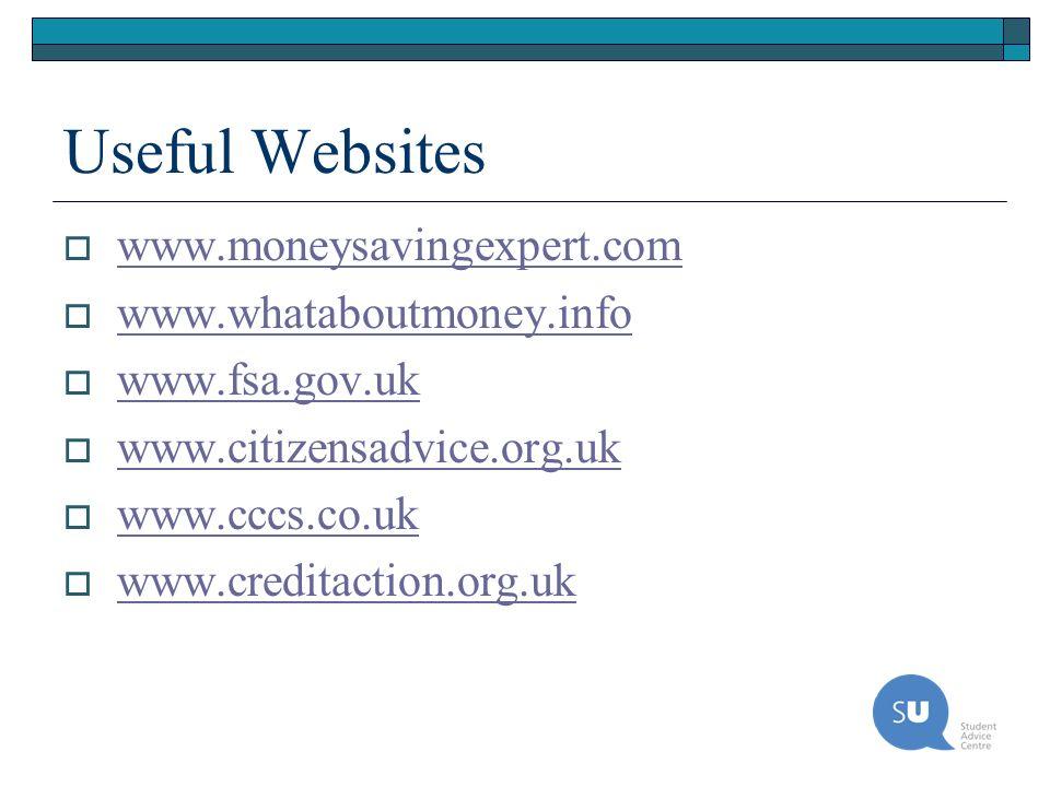 Useful Websites www.moneysavingexpert.com www.whataboutmoney.info