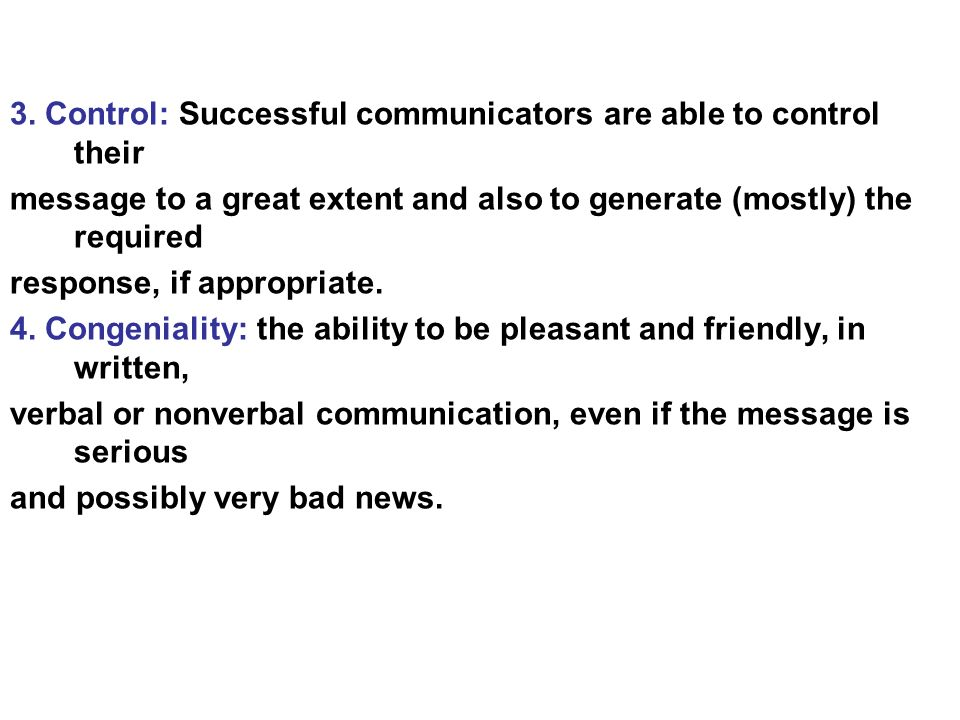 3. Control: Successful communicators are able to control their