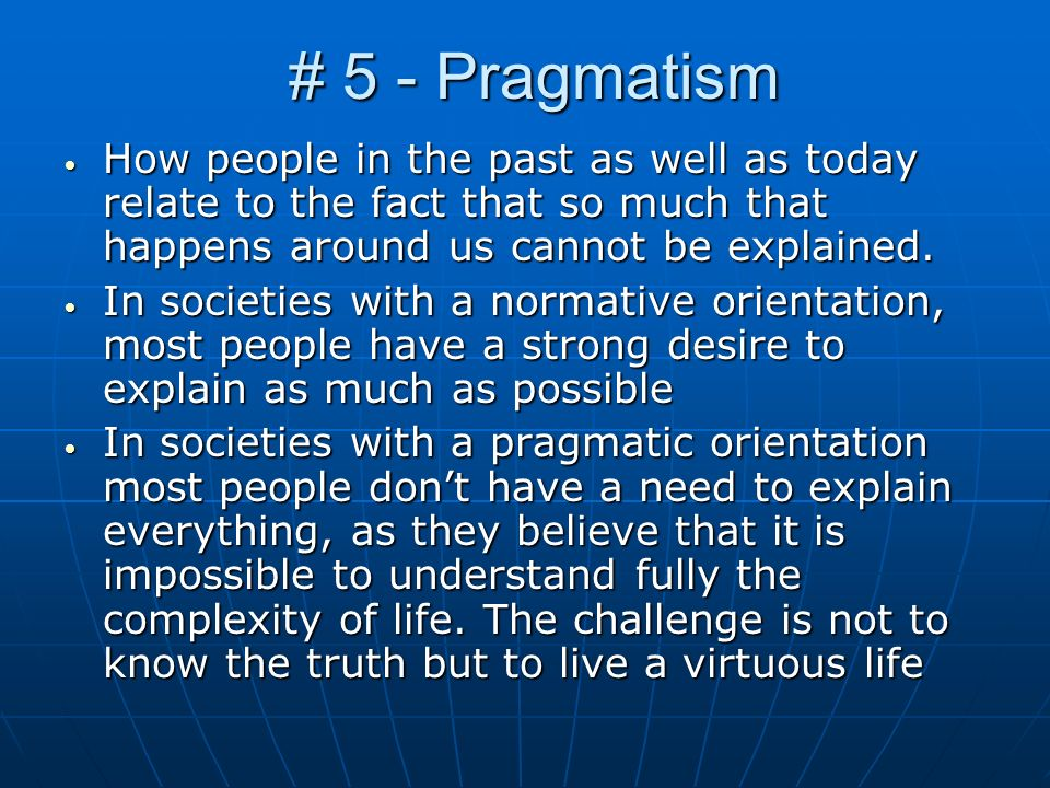# 5 - Pragmatism How people in the past as well as today relate to the fact that so much that happens around us cannot be explained.