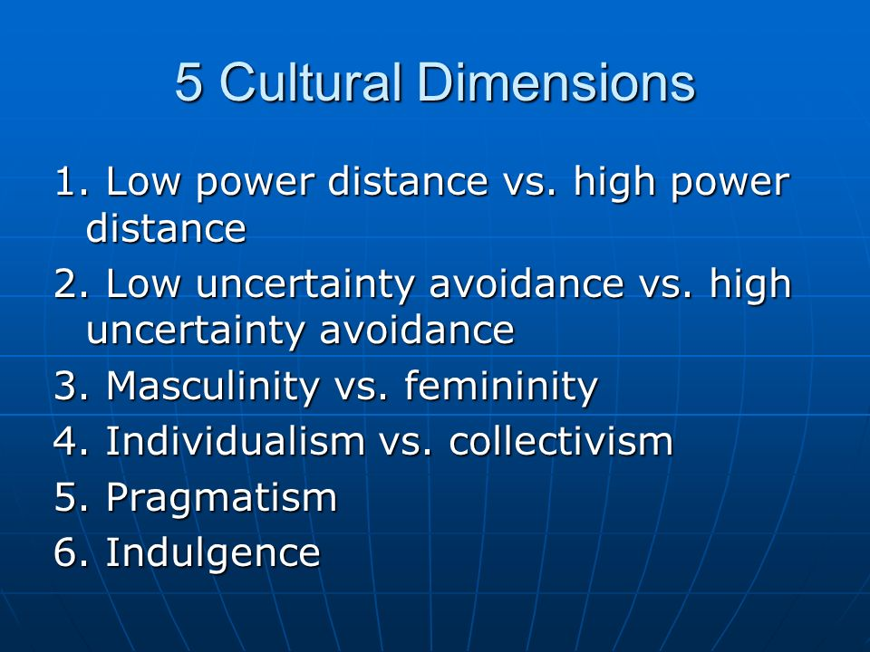 5 Cultural Dimensions 1. Low power distance vs. high power distance